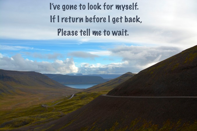 I've gone to look for myself. If I return before I get back, please tell me to wait.
